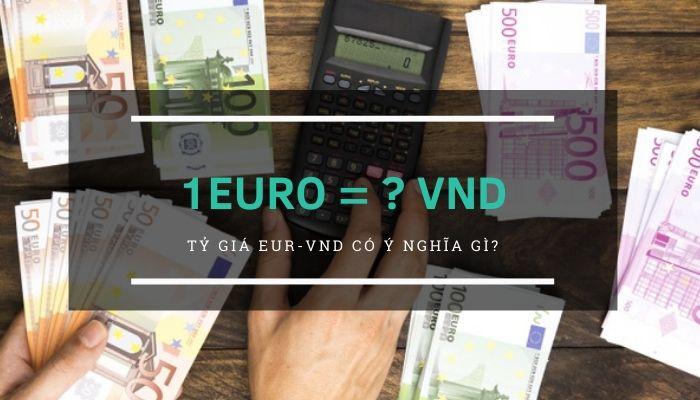 Quy đổi [ 1 EURO to VND ] 1 Euro bằng bao nhiêu tiền Việt ?