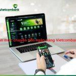 [Cập nhật] Hạn mức chuyển tiền ngân hàng Vietcombank năm 2021