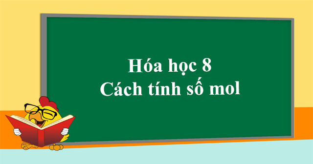 Danh sạch 5 công thức tính số mol chính xác nhất bạn cần biết