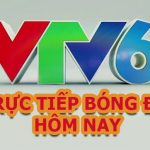 Top 3 Link VTV6 Trực Tiếp Bóng Đá Hôm Nay 2021 Nét Căng